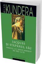 Milan Kundera, Jacques si stapanul sau/ Omagiu lui Denis Diderot in trei acte